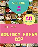 Oh! Top 50 Holiday Event Dip Recipes Volume 2: A Holiday Event Dip Cookbook to Fall In Love With (English Edition)