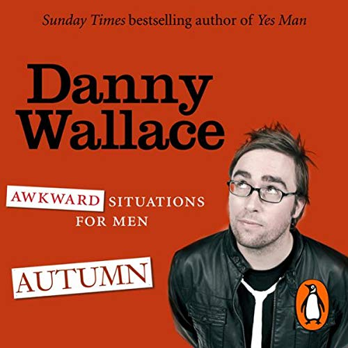 Awkward Situations for Men: Autumn                   By:                                                                                                                                 Danny Wallace                               Narrated by:                                                                                                                                 Danny Wallace                      Length: 1 hr and 24 mins     11 ratings     Overall 4.5