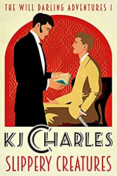 Slippery Creatures (The Will Darling Adventures Book 1) by [KJ Charles]