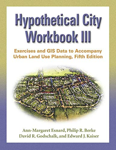 Compare Textbook Prices for Hypothetical City Workbook III: Exercises and GIS Data to Accompany Urban Land Use Planning, Fifth Edition No. 3 5th Edition ISBN 9780252073465 by Esnard, Ann-Margaret