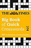 The Times Big Book of Quick Crosswords Book 2: 300 World-Famous Crossword Puzzles (Times Mind Games) - . The Times Mind Games