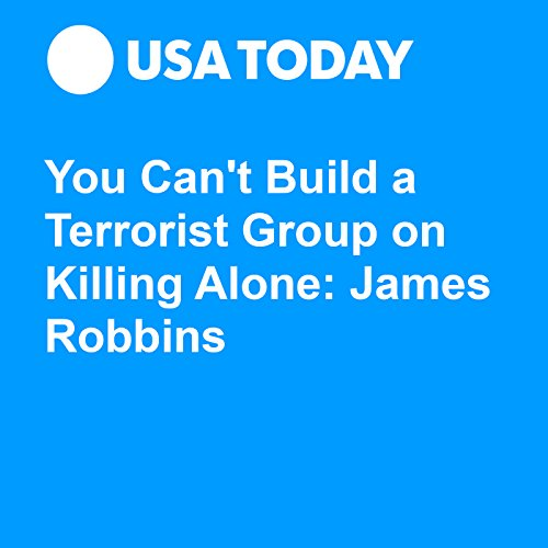 You Can't Build a Terrorist Group on Killing Alone: James Robbins audiobook cover art