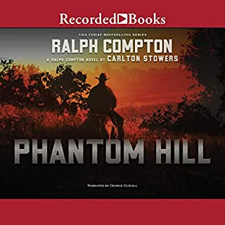 Phantom Hill                   By:                                                                                                                                 Ralph Compton,                                                                                        Carlton Stowers                               Narrated by:                                                                                                                                 George Guidall                      Length: 6 hrs and 43 mins     4 ratings     Overall 4.5