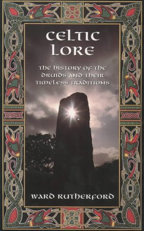 Celtic Lore: The History of the Druids and Their Timeless Traditions
