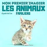 Mon premier imagier Les animaux familiers: livre éducatif en couleurs pour enfants et les tout-petits à partir de 1 an - cadeau ludique