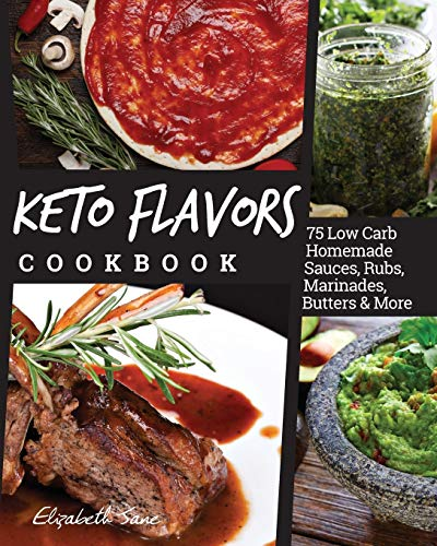 Keto Flavors Cookbook: 75 Low Carb Homemade Sauces, Rubs, Marinades, Butters and more