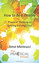 How to Be a Trustee: Practical Thinking on Settling a Living Trust