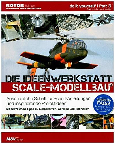 Die Ideenwerkstatt für Scale-Modellbauer: Band 3: Anschauliche Schritt-für-Schritt-Anleitungen und inspirierende Projektideen