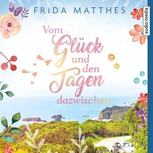 Vom Glück und den Tagen dazwischen                   Autor:                                                                                                                                 Frida Matthes                               Sprecher:                                                                                                                                 Stephanie Kellner                      Spieldauer: 5 Std. und 56 Min.     1 Bewertung     Gesamt 5,0