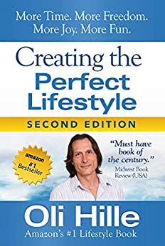 Creating the Perfect Lifestyle: Personal Development and Self Help for Abundance, Happiness, Joy, Peace and Prosperity (Thanks to: Dale Carnegie, Malcolm ... Rick Warren, David Goggins, Mark Manson) by [Oli Hille]