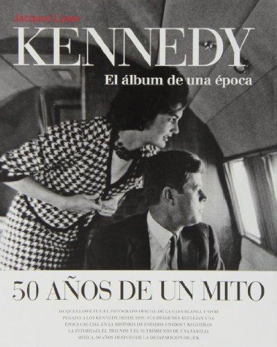 kennedy: El álbum de una época. (Libros de Autor)