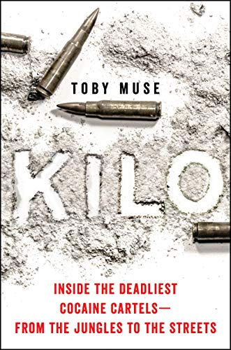 Kilo: Inside the Deadliest Cocaine Cartelsfrom the Jungles to the Streets