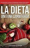 La Dieta Antiinflamatoria: Protéjase usted y su familia de enfermedades cardíacas, artritis, diabetes y alergias con recetas fáciles para sanar el sistema inmunológico
