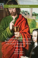 Queenship, Gender, and Reputation in the Medieval and Early Modern West, 1060-1600 (Queenship and Power)