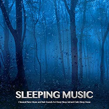 Sleeping Music: Classical Piano Music and Rain Sounds For Deep Sleep Aid and Calm Sleep Music