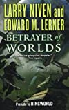 Betrayer of Worlds: Prelude to Ringworld (Known Space, 4)