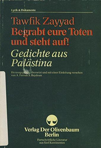 Begrabt eure Toten und steht auf! : Gedichte aus Palästina. Hrsg., übers. u. mit e. Einl. vers. von A. Farouk S. Beydoun, Lyrik & Dokumente
