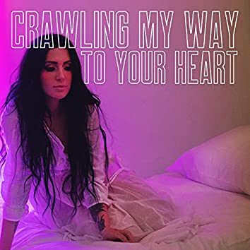 Crawling My Way To Your Heart