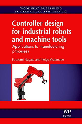 Controller Design for Industrial Robots and Machine Tools: Applications to Manufacturing Processes (Woodhead Publishing in Mechanical Engineering) (English Edition)