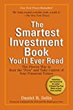 The Smartest Investment Book You'll Ever Read: The Proven Way to Beat the 'pros' and Take Control of Your Financial Future