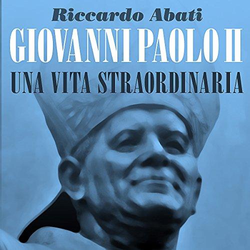 Giovanni Paolo II, una vita straordinaria copertina