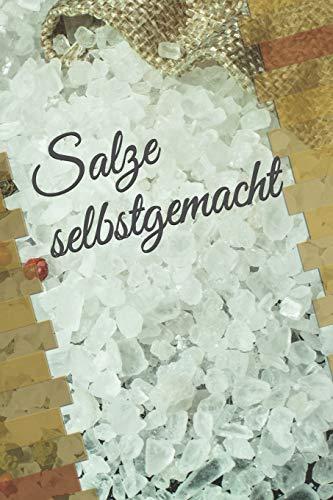 Salze selbstgemacht: Notizbuch zum Eintragen von selbstgemachten Gewürzsalzen und Kräutersalzen für den Hobbykoch oder Hobbyköchin