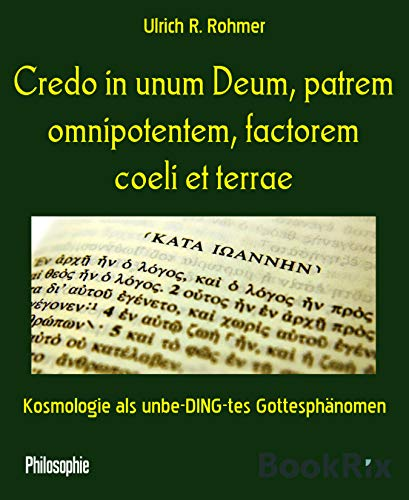 Credo in unum Deum, patrem omnipotentem, factorem coeli et terrae: Kosmologie als unbe-DING-tes Gottesphänomen