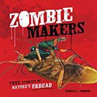 Zombie Makers: True Stories of Nature's Undead (Junior Library Guild Selection)