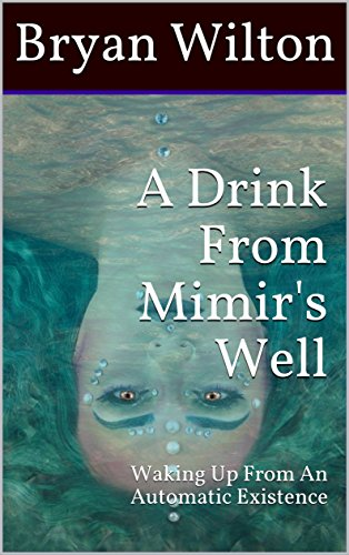 A Drink From Mimir's Well: Waking Up From An Automatic Existence (English...