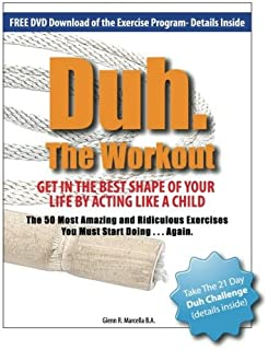 Duh. The Workout - Get in the Best Shape of Your Life by Acting Like a Child