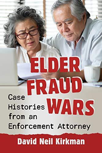 Elder Fraud Wars: Case Histories from an Enforcement Attorney