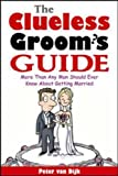 The Clueless Groom's Guide - More than any man should know about getting married