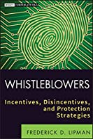 Whistleblowers: Incentives, Disincentives, and Protection Strategies (Wiley Corporate F&A)