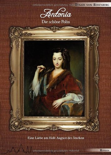 Antonia - Die schöne Polin: Eine Liebe am Hofe August des Starken