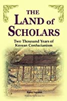 The Land of Scholars: 2 Thousands Years of Korean Confucianism