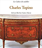 Charles Topino: Circa 1742-1803 (Les cahiers du mobilier)