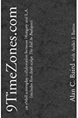 9TimeZones.com - an eMail screenplay collaboration between Hungary and L.A. (includes first draft script 'The Fall In Budapest') Kindle Edition