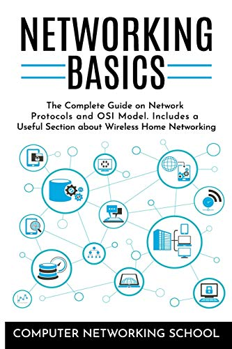 Networking Basics: The Complete Guide on Internet Protocols and OSI Model. Includes a Useful Section about Wireless Home Networking.