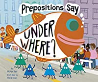 """Prepositions Say """"Under Where?"""" (Word Adventures: Parts of Speech)"""