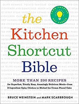 The Kitchen Shortcut Bible  More than 200 Recipes to Make Real Food Real Fast
