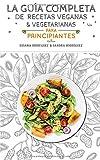 La guía completa de recetas veganas y vegetarianas para principiantes: Más de 200 recetas esenciales para tener el peso que deseas