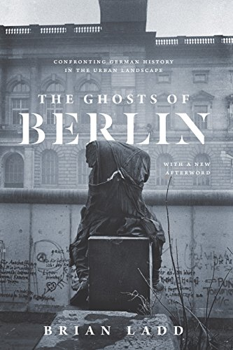 The Ghosts of Berlin: Confronting German History in the Urban Landscape (English Edition)