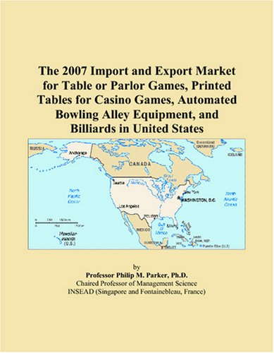 The 2007 Import and Export Market for Table or Parlor Games, Printed Tables for Casino Games, Automated Bowling Alley Equipment, and Billiards in United States