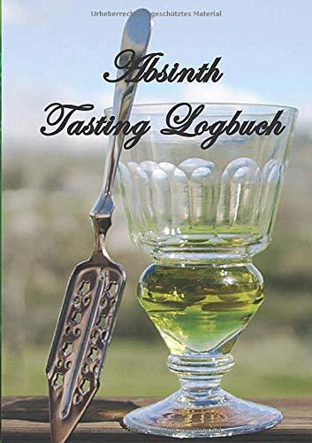 Absinth Tasting Logbuch: ein kleines Notizbuch für jeden Liebhaber des Wermutsschnaps mit 100 Rezensionsseiten - N°2