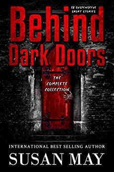 Behind Dark Doors (the complete collection) by [Susan May]