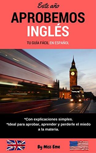 Aprobemos Inglés: Tu guía fácil en español (Inglés básico desde cero nº 1) (Spanish Edition)