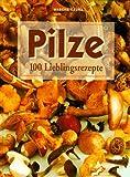 Pilze. 100 Lieblingsrezepte - Mascha Kauka