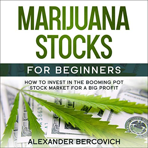 Marijuana Stocks for Beginners: How to Invest in the Booming Pot Stock Market for a Big Profit Audiobook By Alexander Bercovich cover art