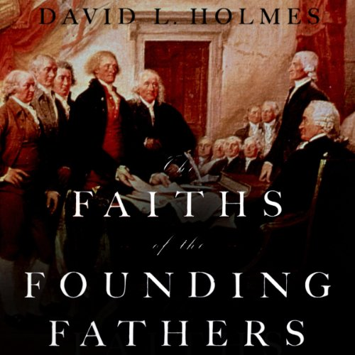 The Faiths of the Founding Fathers audiobook cover art