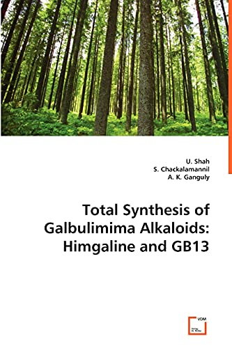 Shah, U: Total Synthesis of Galbulimima Alkaloids: Himgaline: Himgaline and GB13